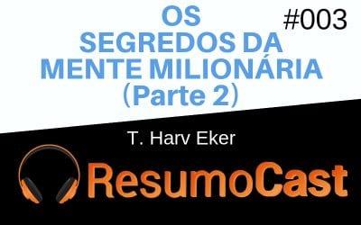 Os Segredos da Mente Milionária – T. Harv Eker | T1#002 (Complemento)