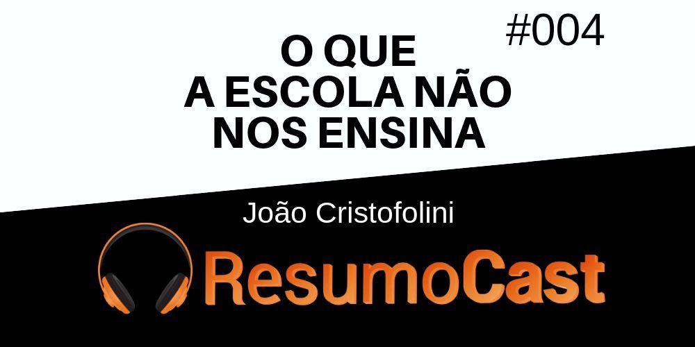 O Que a Escola Não nos Ensina – João Cristofolini | T1#004