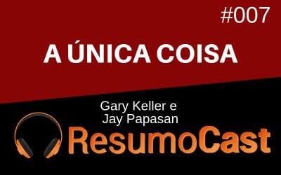 A Única Coisa – Gary Keller eJay Papasan | T1#007