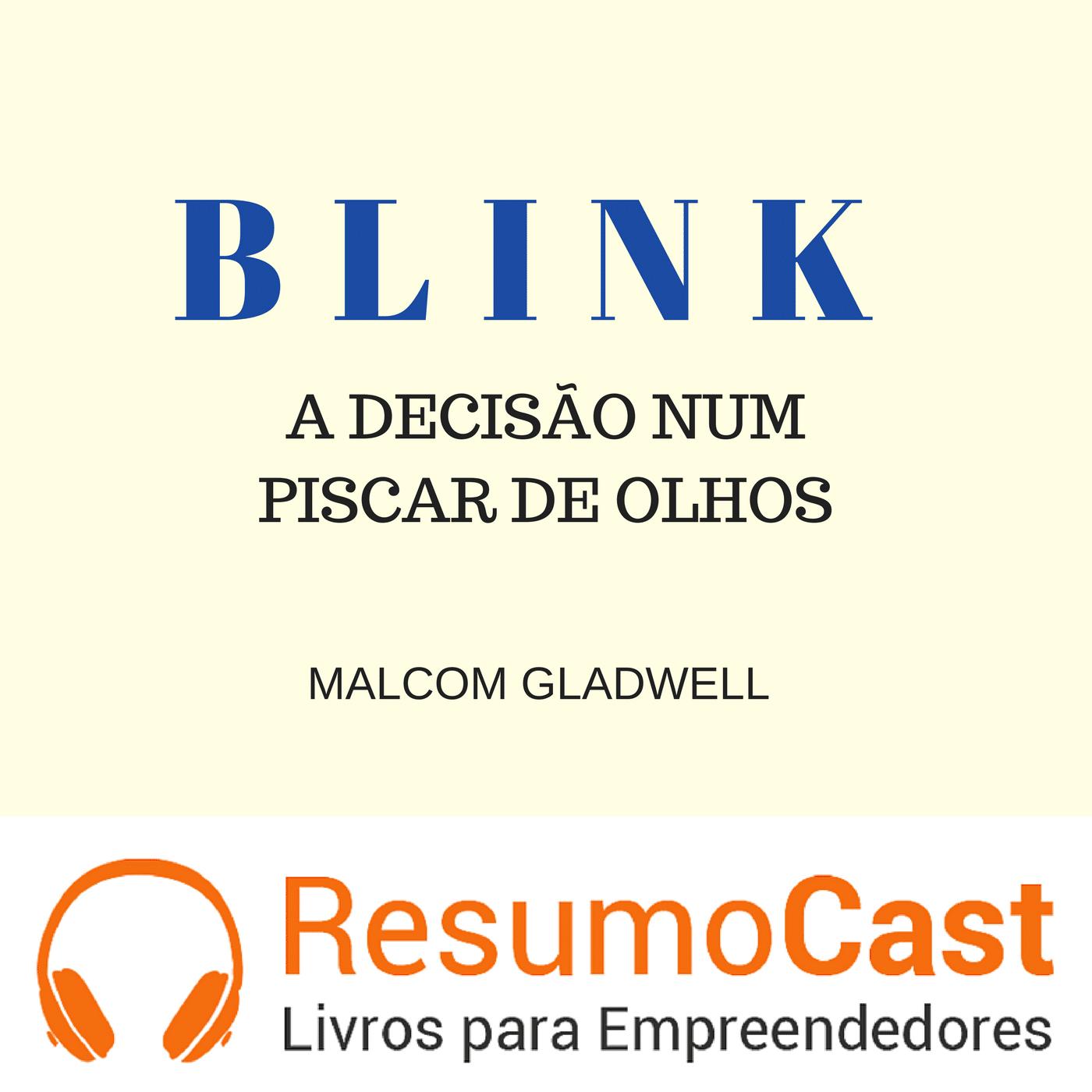 BLINK: A Decisão num Piscar de Olhos – Malcom Gladwell | T1#056
