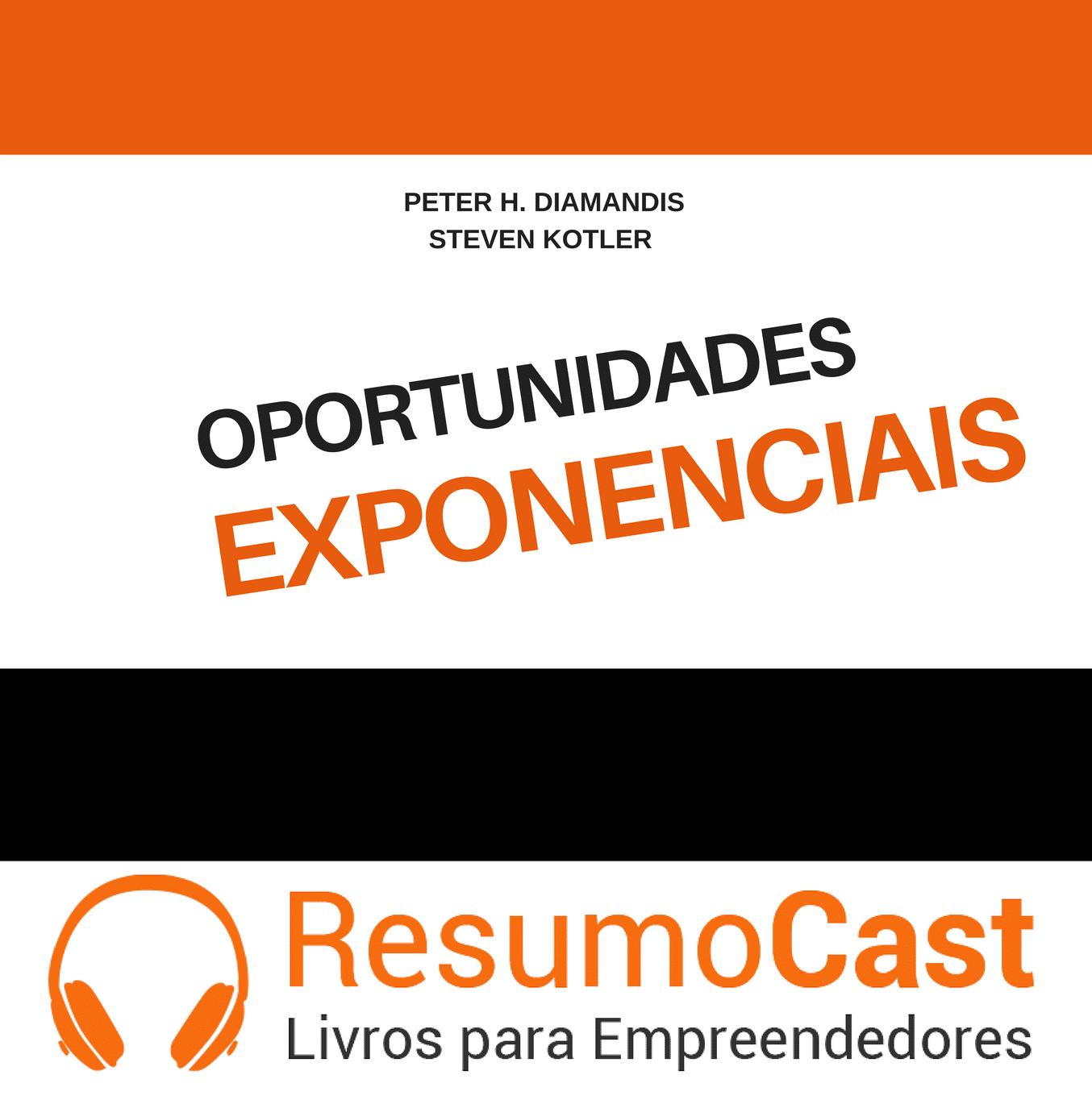 Oportunidades Exponenciais – Peter H. Diamandis e Steve Kotler | T1#053
