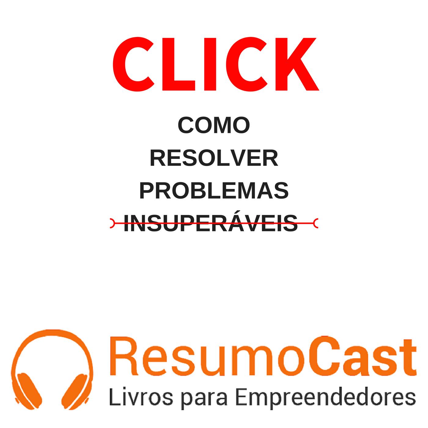 CLICK: Como Resolver Problemas Insuperáveis – David Niven e Marcelo Hauck   T1#055