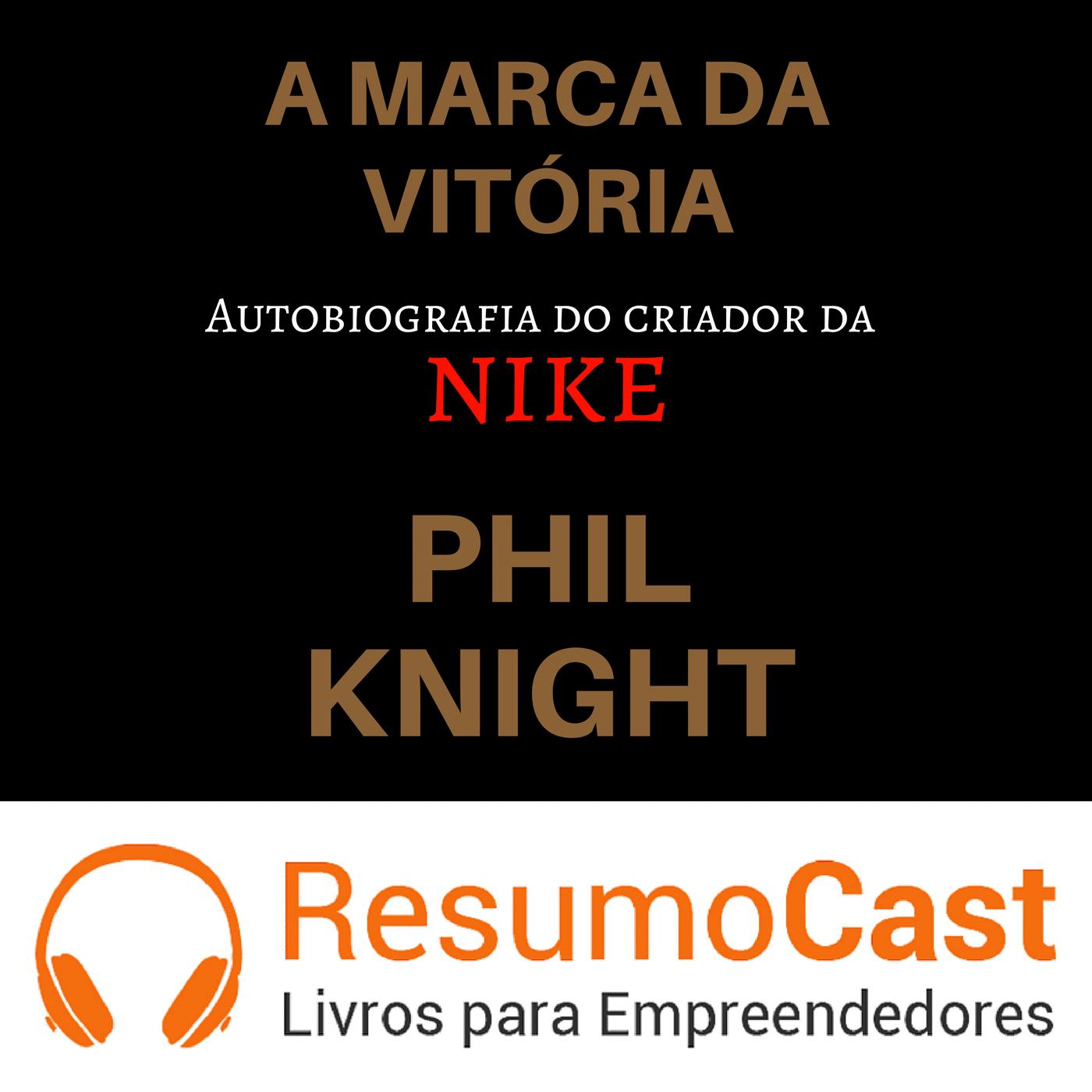 A Marca da Vitória: A Autobiografia do Criador da Nike – Phill Knight | T1#057