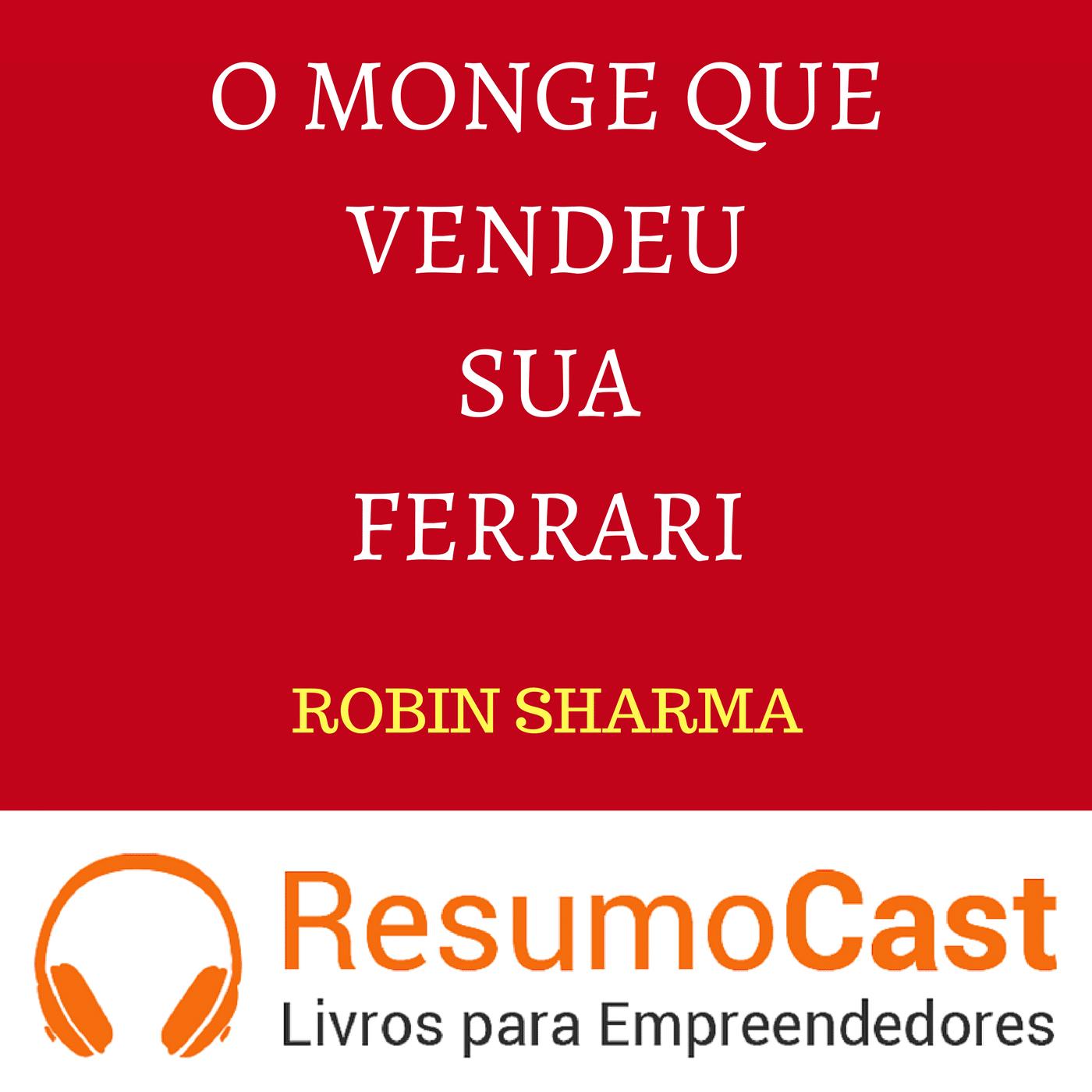O Monge que Vendeu sua Ferrari – Robin Sharma | T1#058