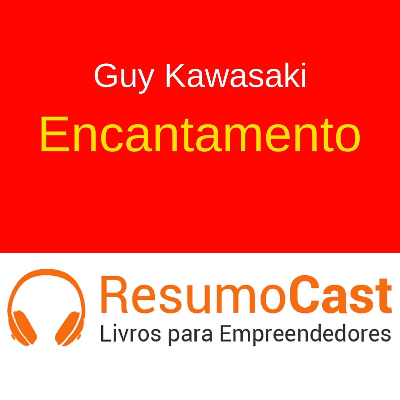 Encantamento – Guy Kawasaki | T1#061