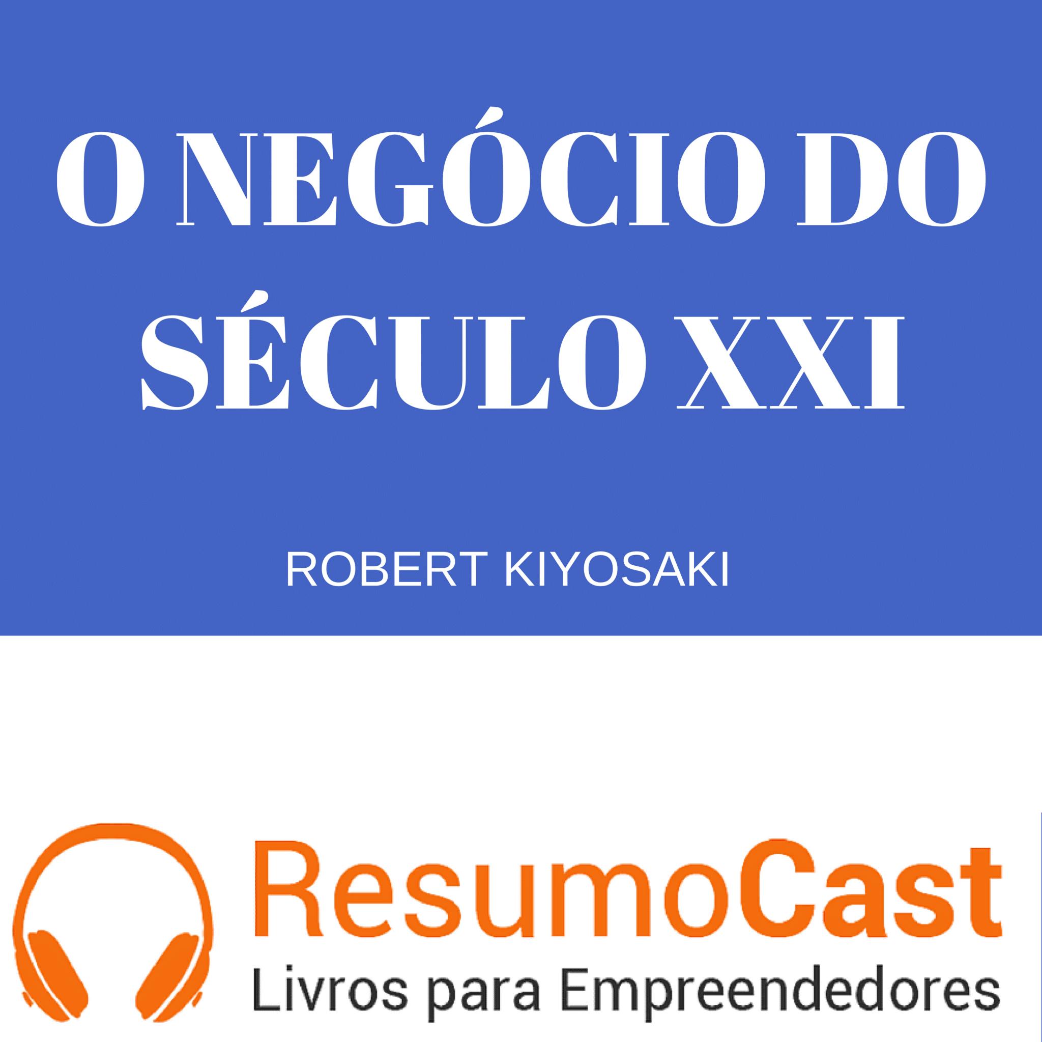 O Negócio do Século XXI – Robert Kiyosaki | T1#063