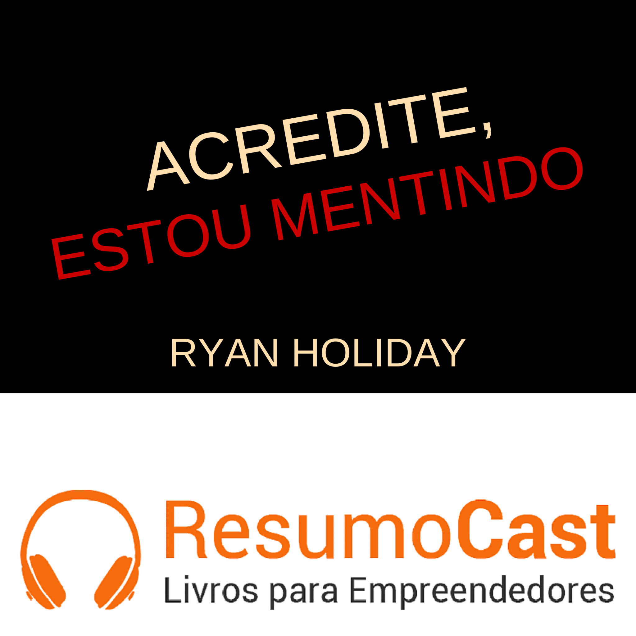 Acredite, Estou Mentindo – Ryan Holiday | T1#064