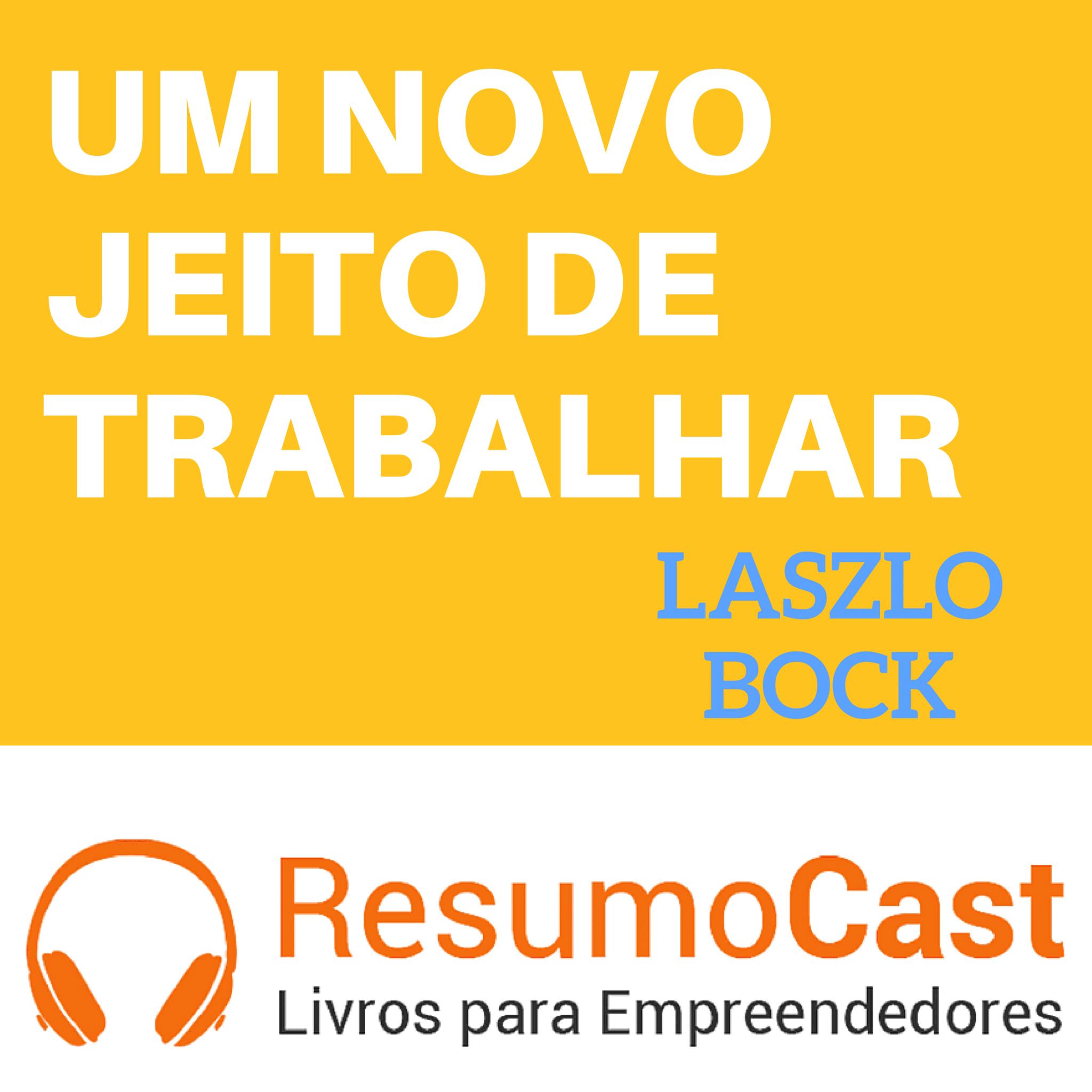 Um Novo Jeito de Trabalhar – Laszlo Bock | T1#068