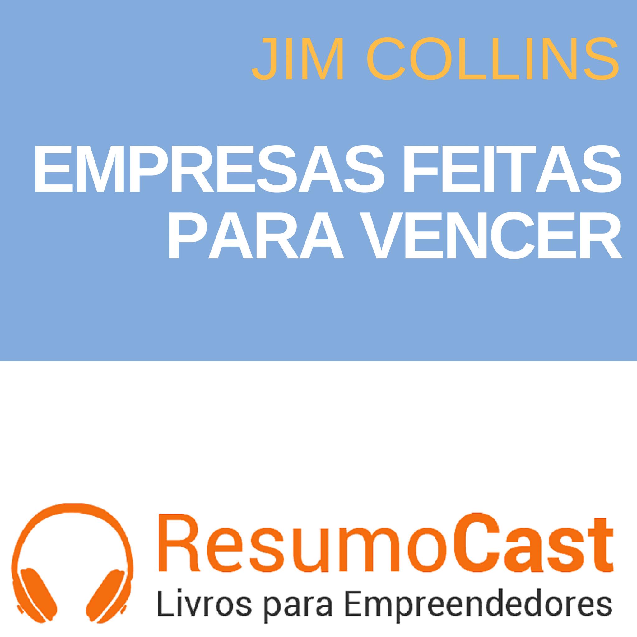 Empresas Feitas para Vencer – Jim Collins | T1#080