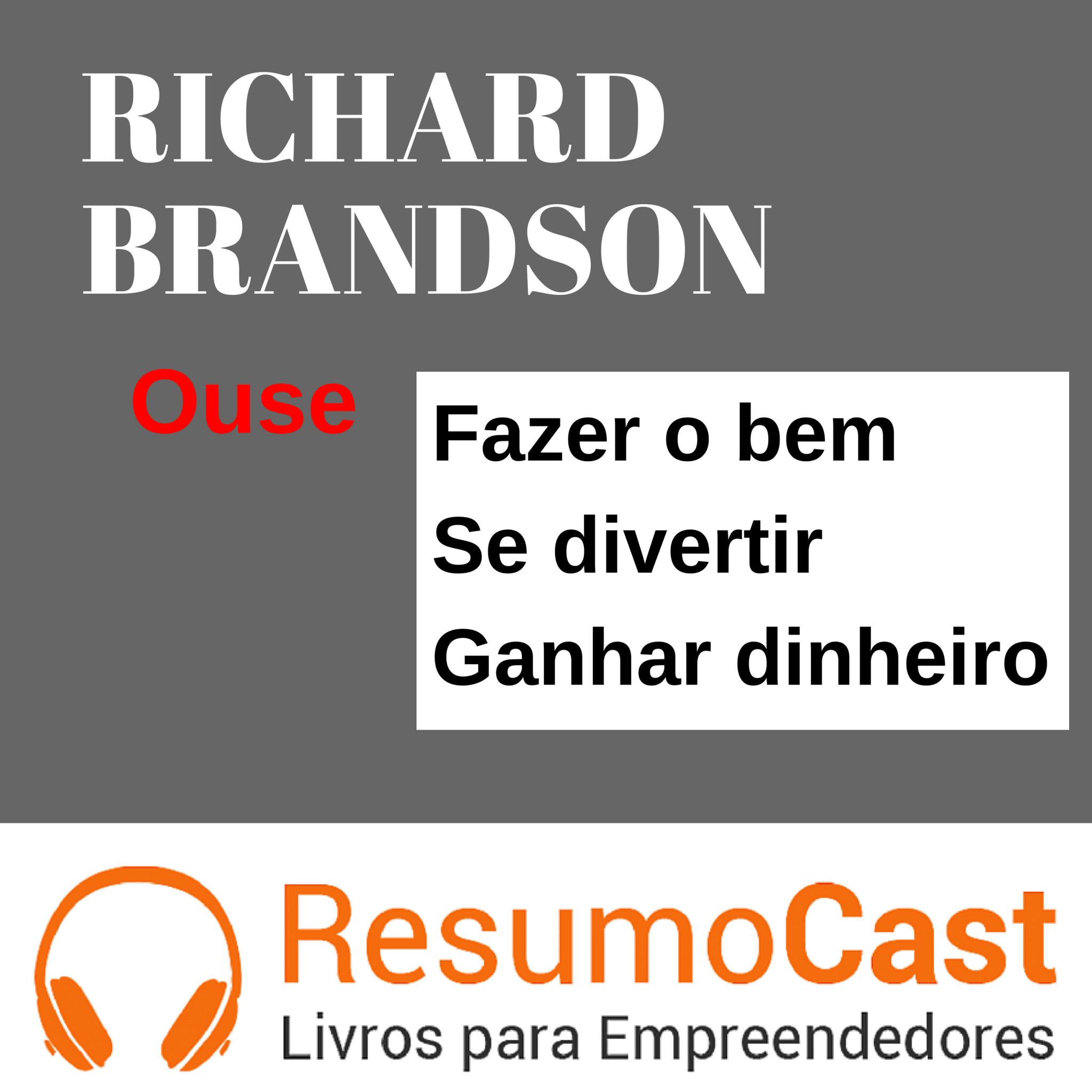 Ouse: Fazer o Bem, Se Divertir, Ganhar Dinheiro – Richard Branson | T1#081