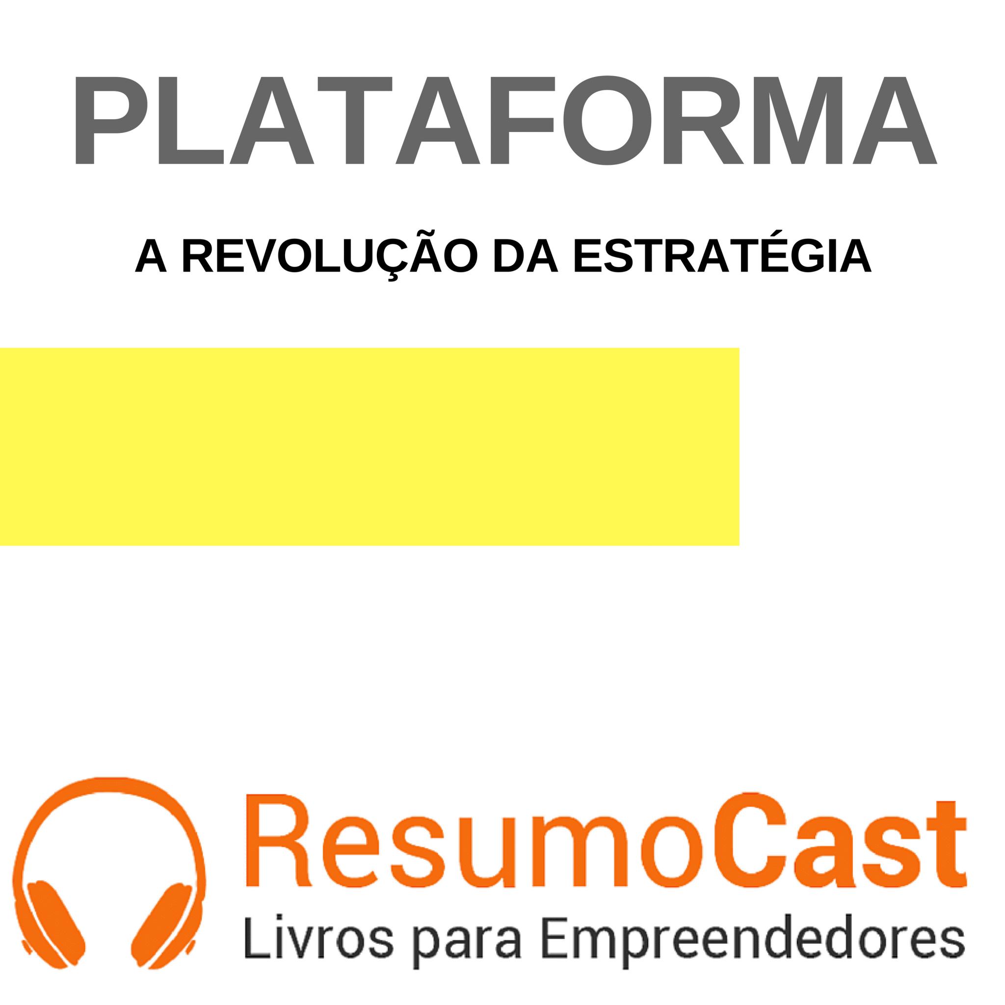 Plataforma, a Revolução da Estratégia – Geoffrey Parker, Marshall Van Alstyne e SangeetPoul Choudary | T1#082