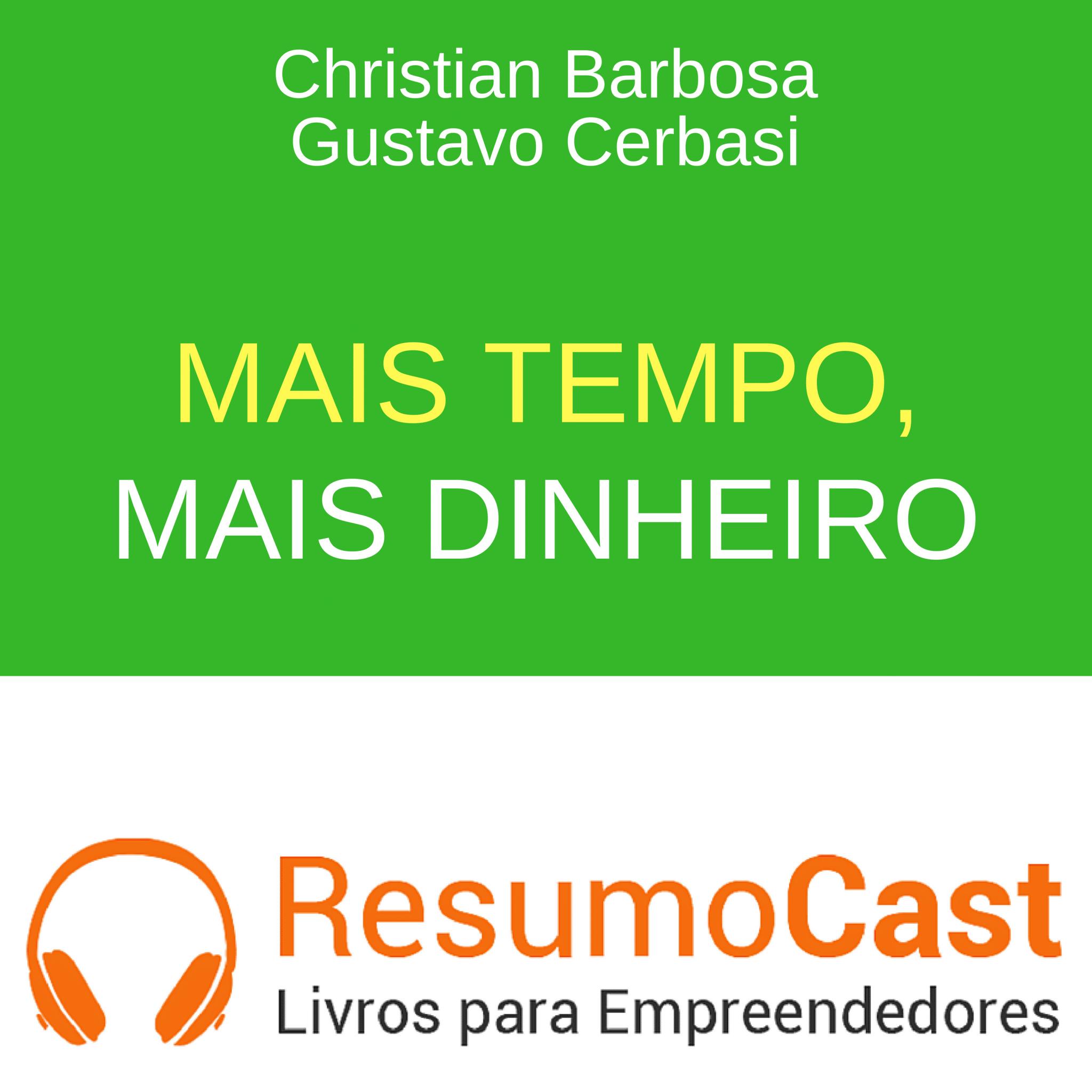 Mais Tempo, Mais Dinheiro – Gustavo Cerbasi e Christian Rodrigues Barbosa | T1#086