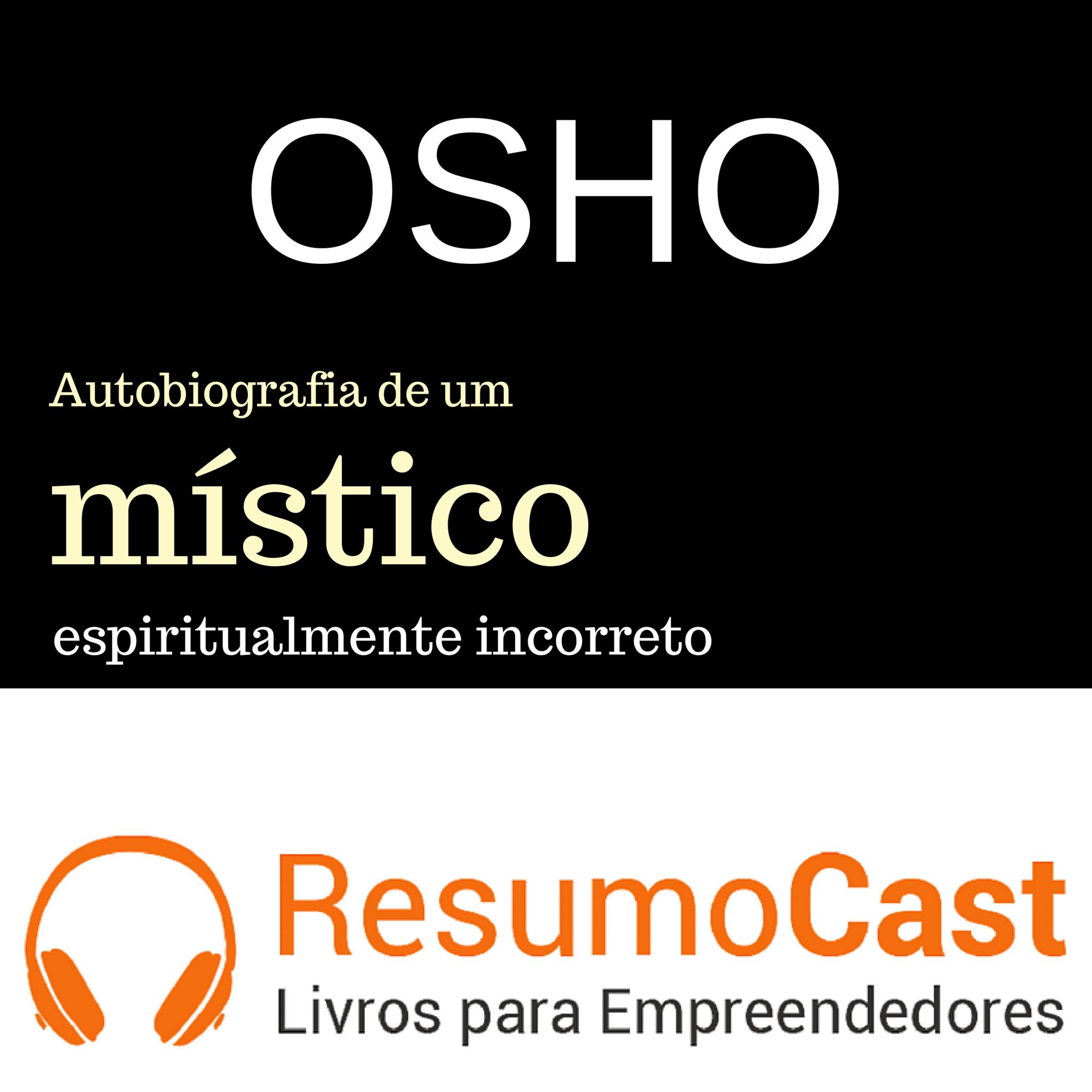 Osho: Autobiografia de um Místico Espiritualmente Incorreto – Osho | T1#085