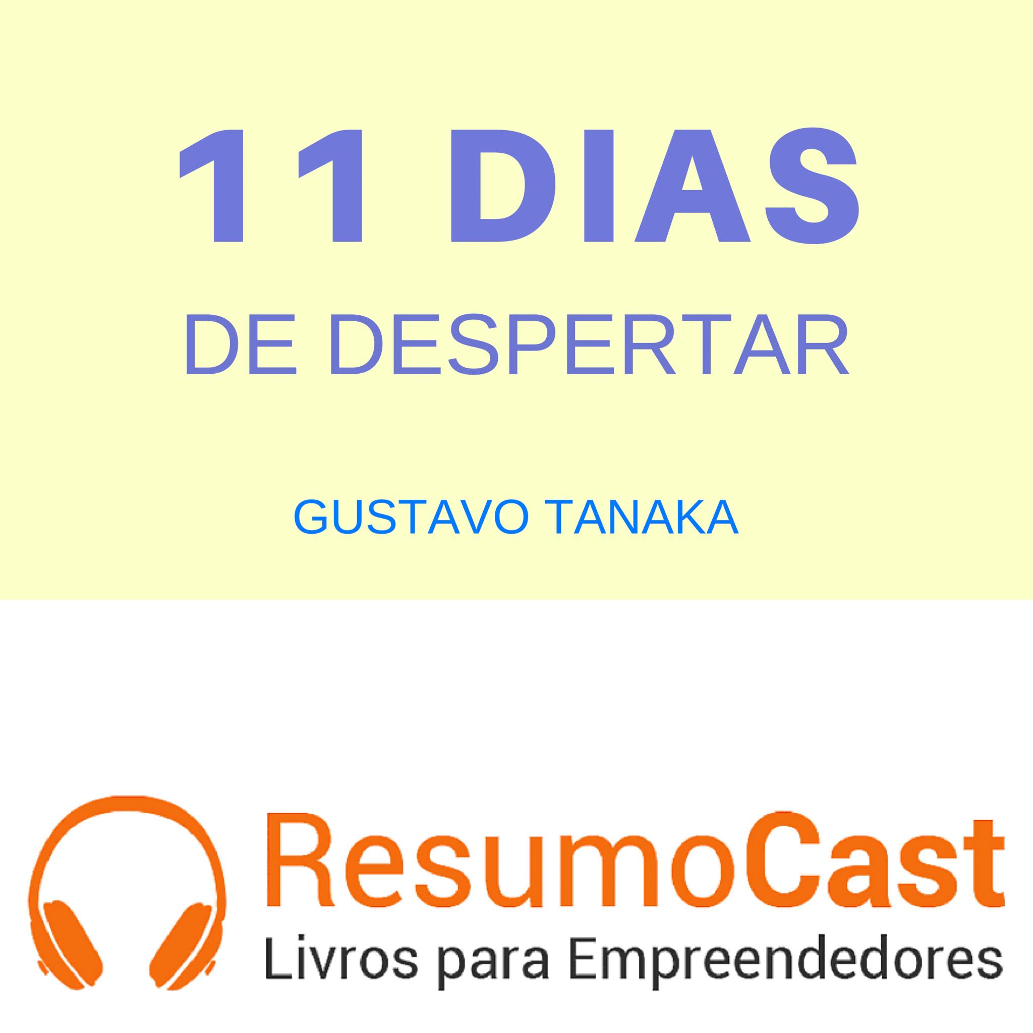 Onze Dias de Despertar – Gustavo Tanaka | T1#087