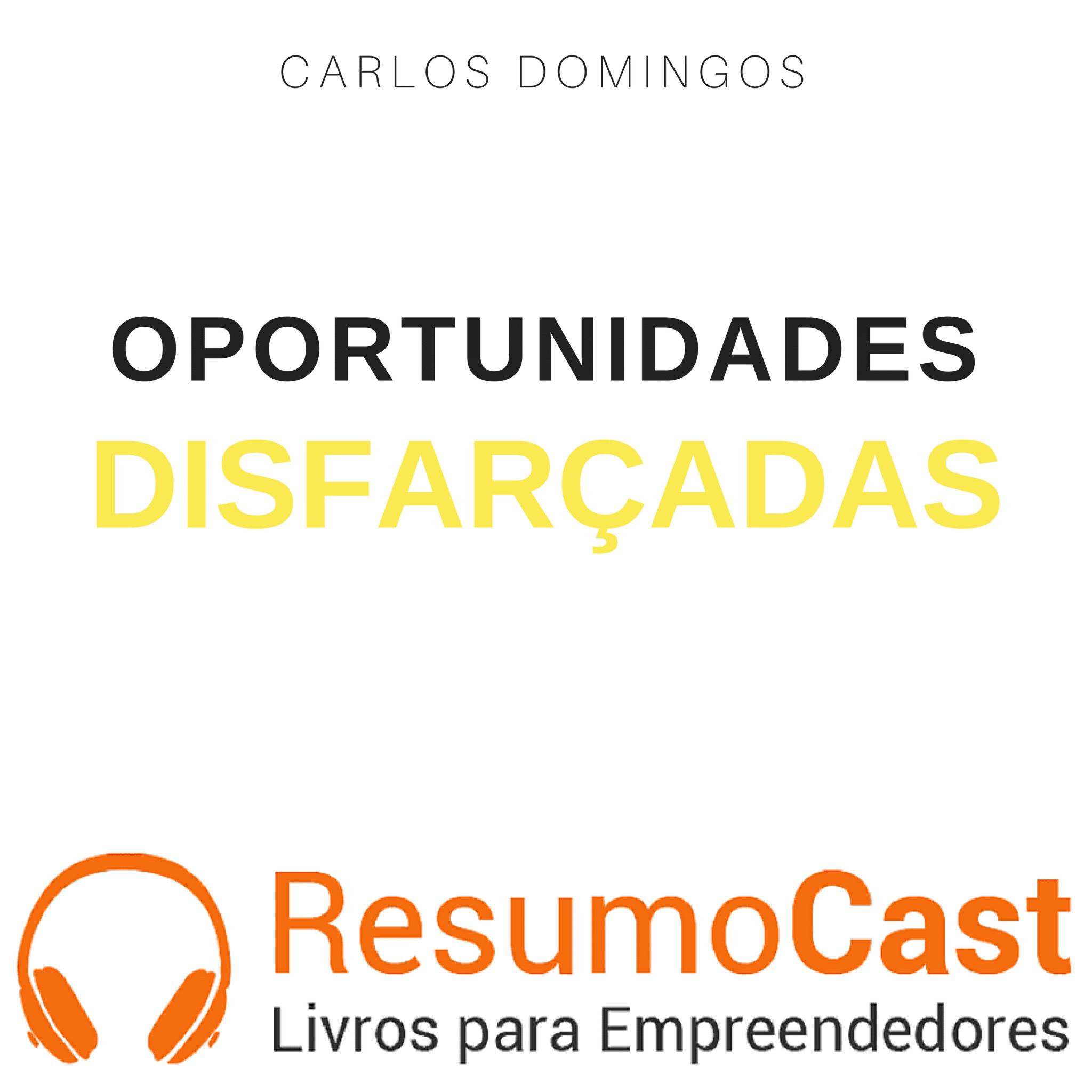 Oportunidades Disfarçadas – Carlos Domingos | T1#088