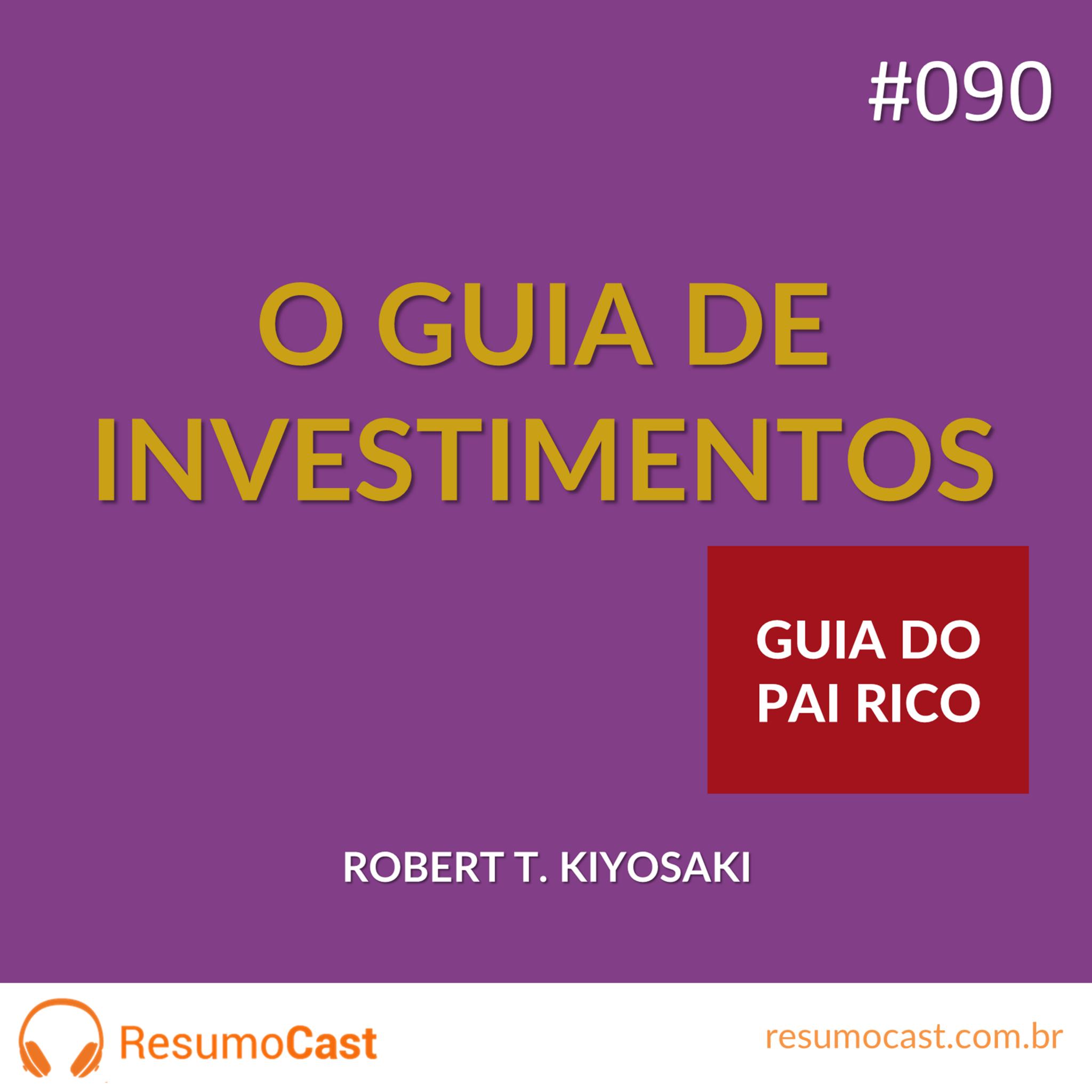 O Guia de Investimentos – Robert Kiyosaki | T1#090