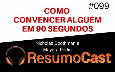 Como Convencer Alguém em 90 Segundos – Nicholas Boothman | T1#099