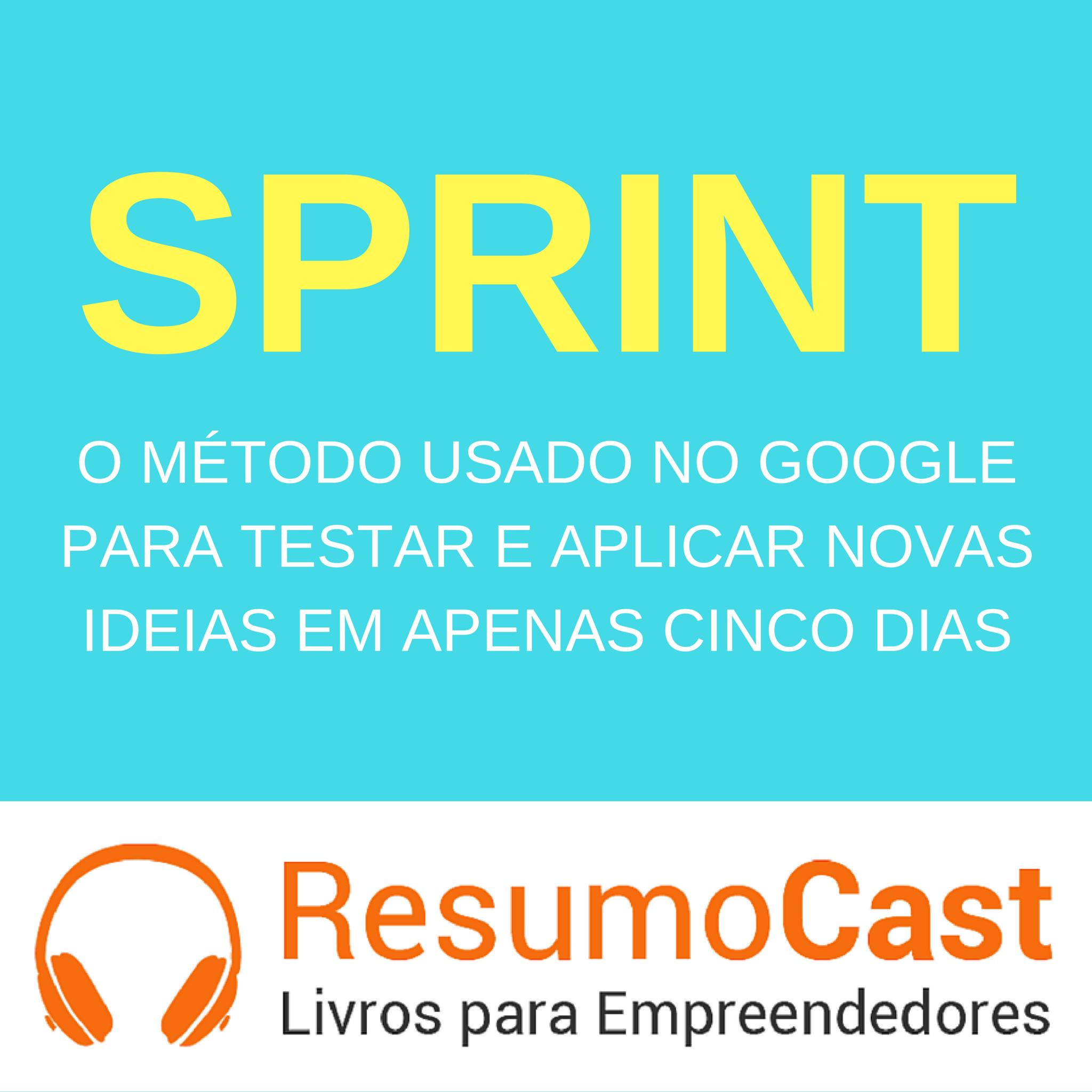 Sprint: O Método Usado no Google Para Testar e Aplicar Novas Ideias em Apenas Cinco Dias – Jake Knapp, John Zeratsky e Braden Kowitz | T1#102