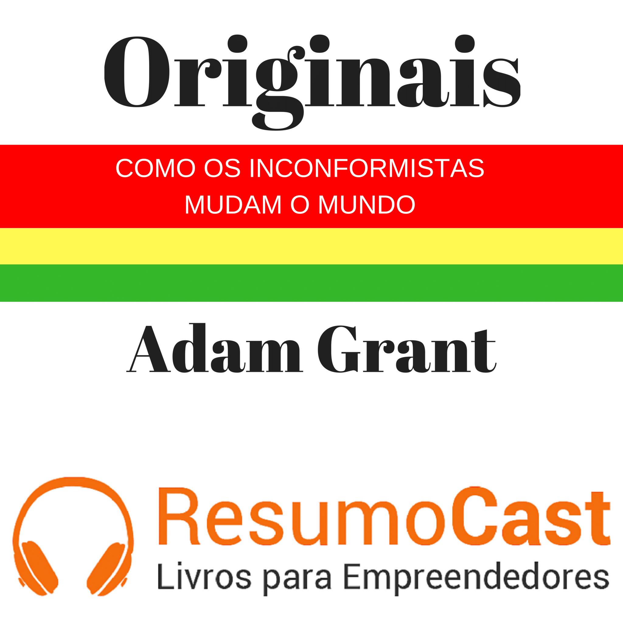 Originais: Como os Inconformistas Mudam o Mundo – Adam Grant | T1#103