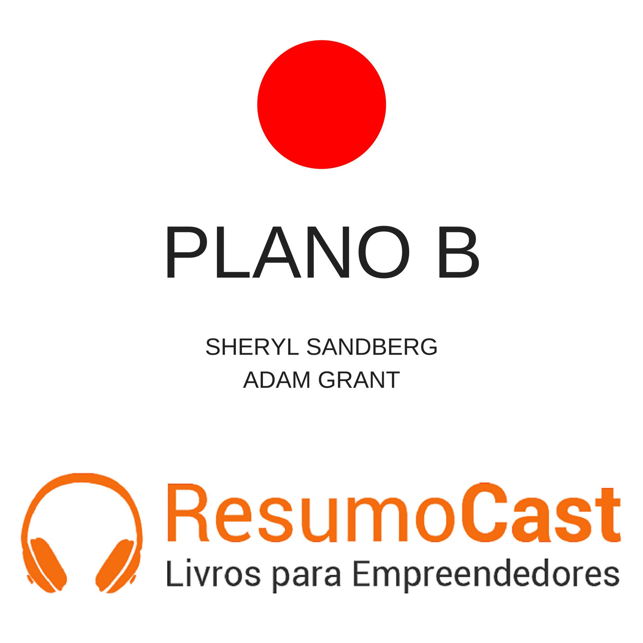 Plano B: Como encarar adversidades, desenvolver resiliência e encontrar felicidade – Sheryl Sandberg e Adam Grant | T1#104