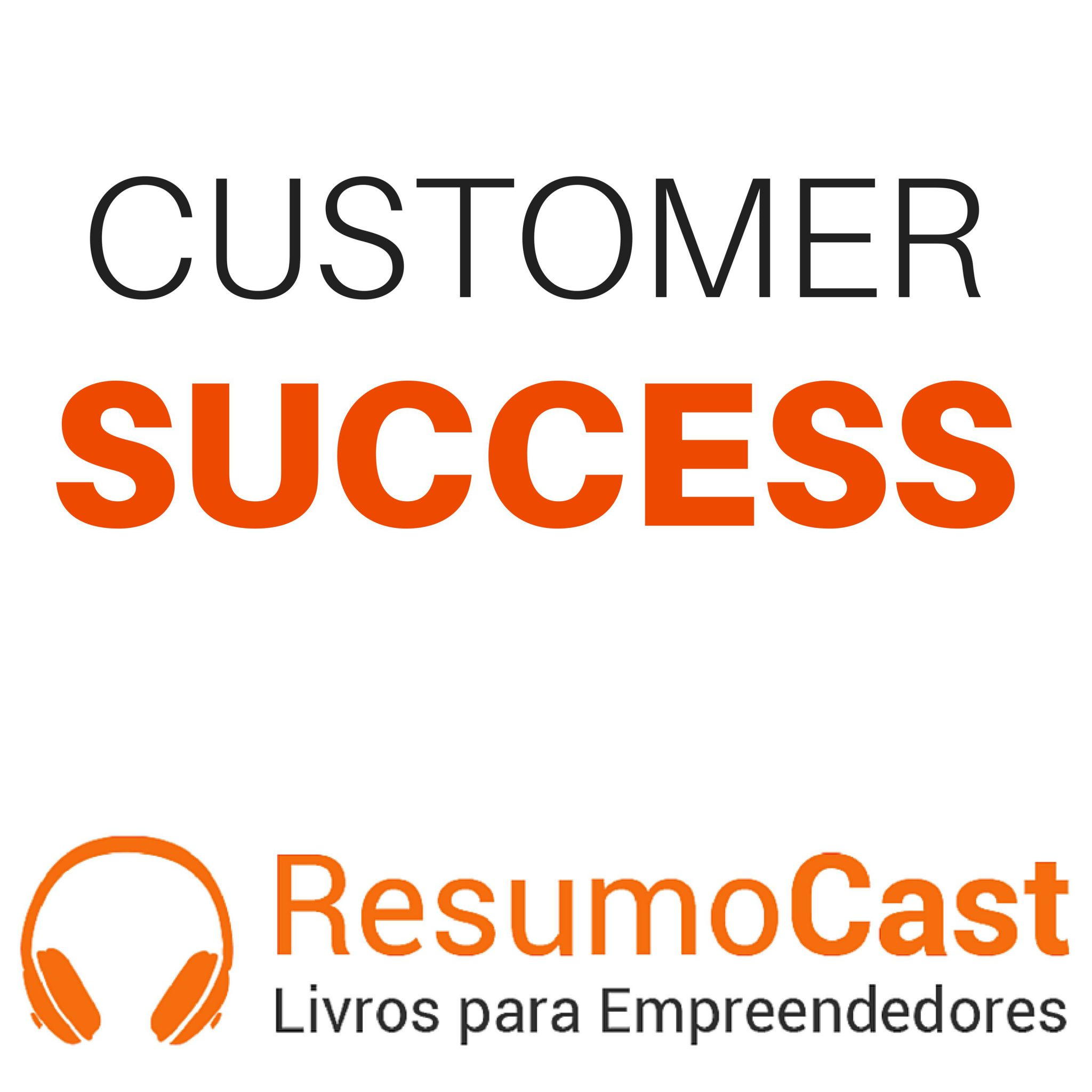 Customer Success – Dan Steinman,‎ Lincoln Murphy e Nick Mehta | T1#109