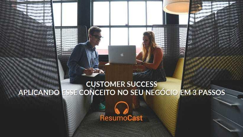 Aplicando Customer Success no seu negócio em três passos