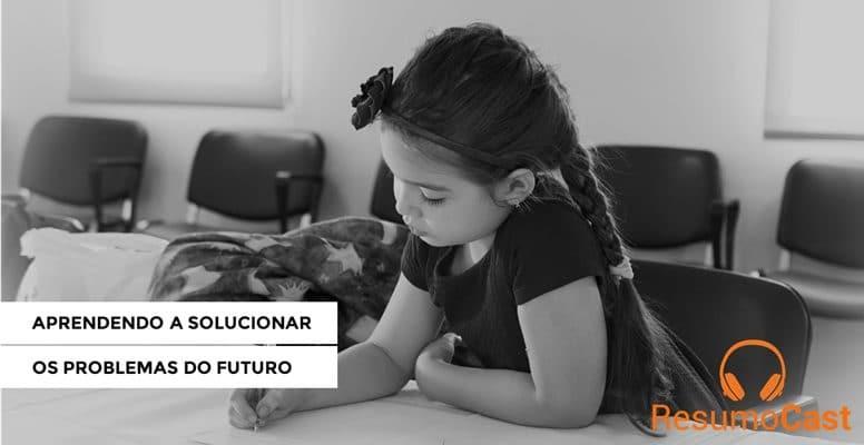 Aprendendo a solucionar os problemas do futuro