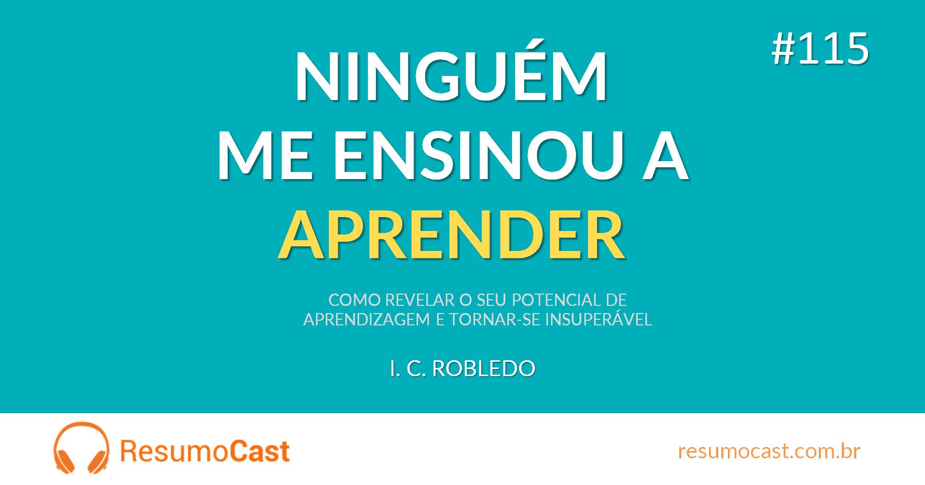 Ninguém me Ensinou a Aprender – I. C. Robledo | T1#115