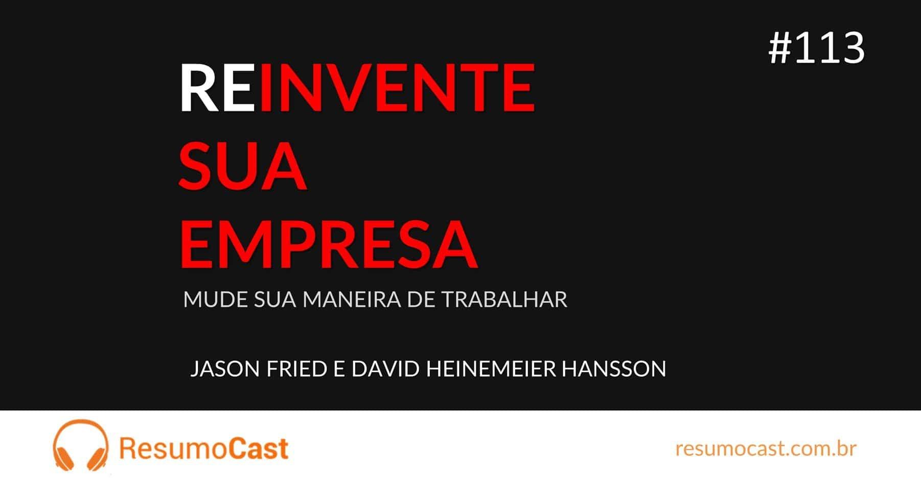 Reinvente sua Empresa: Mude sua Maneira de Trabalhar – Jason Fried e David Heinemeier Hansson | T1#113