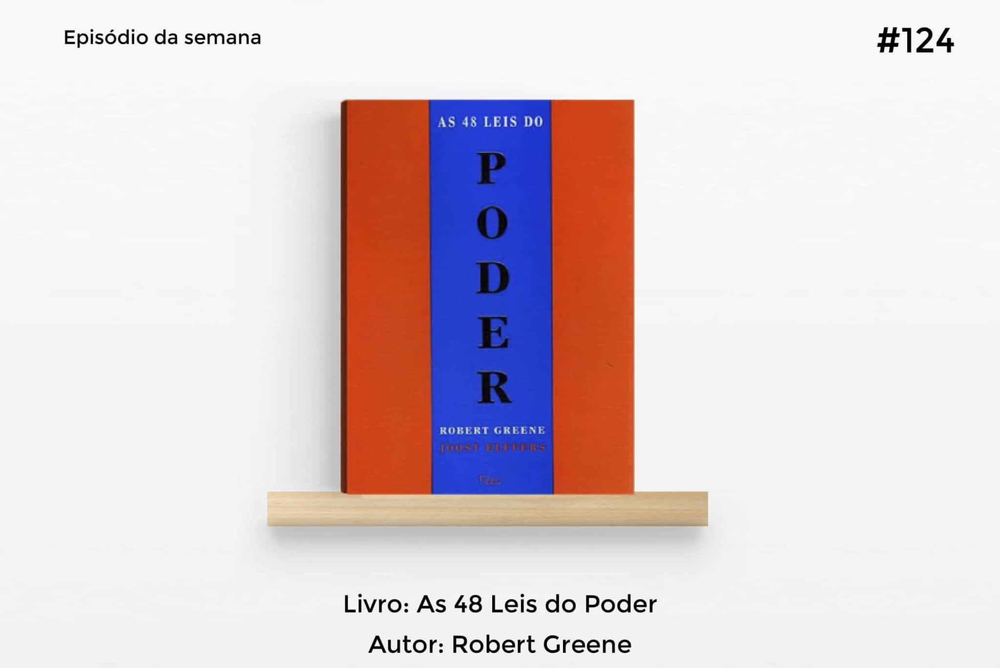As 48 Leis do Poder – Robert Greene | T1#124