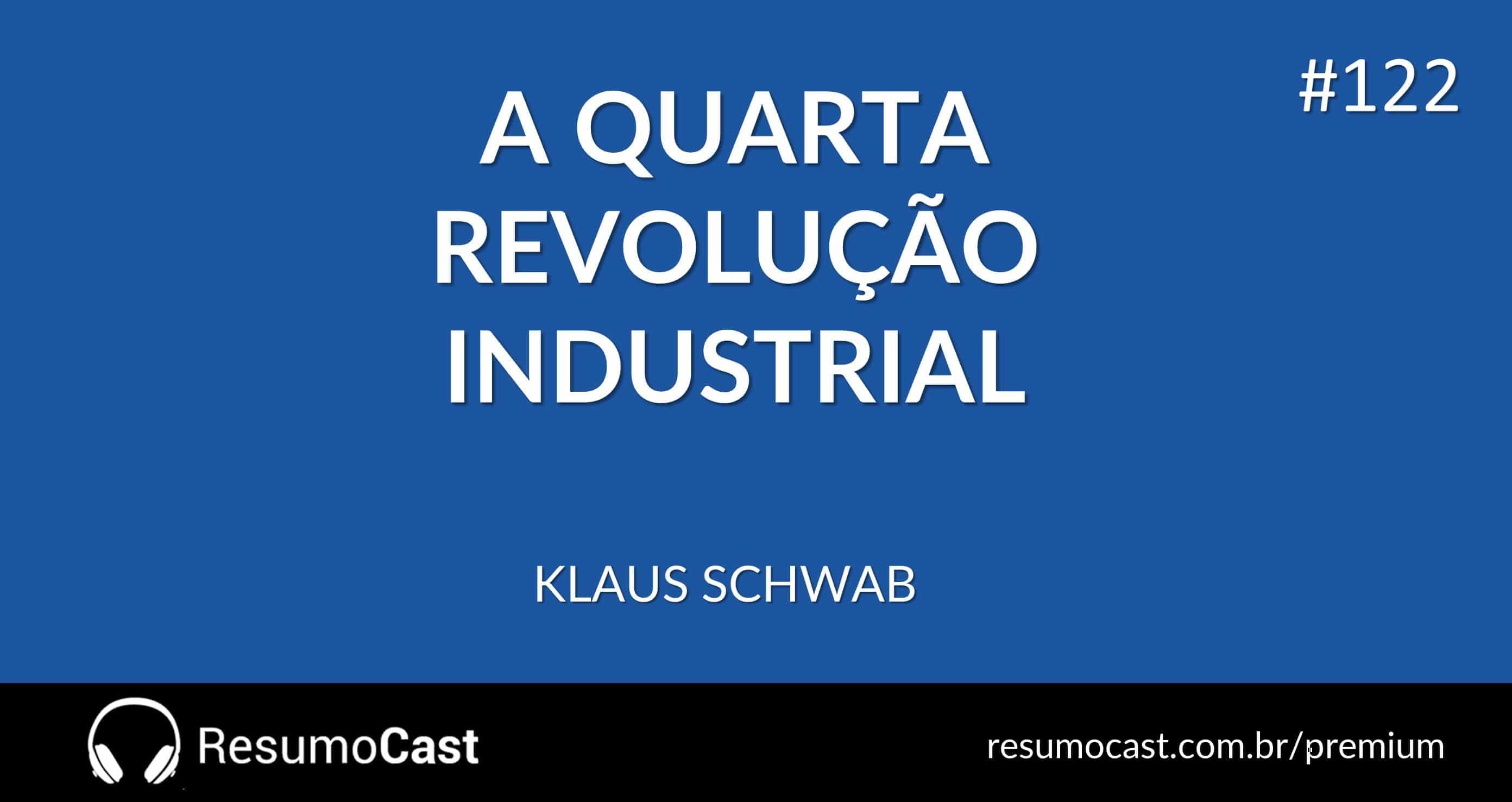 A Quarta Revolução Industrial – Klaus Schwab | T1#122