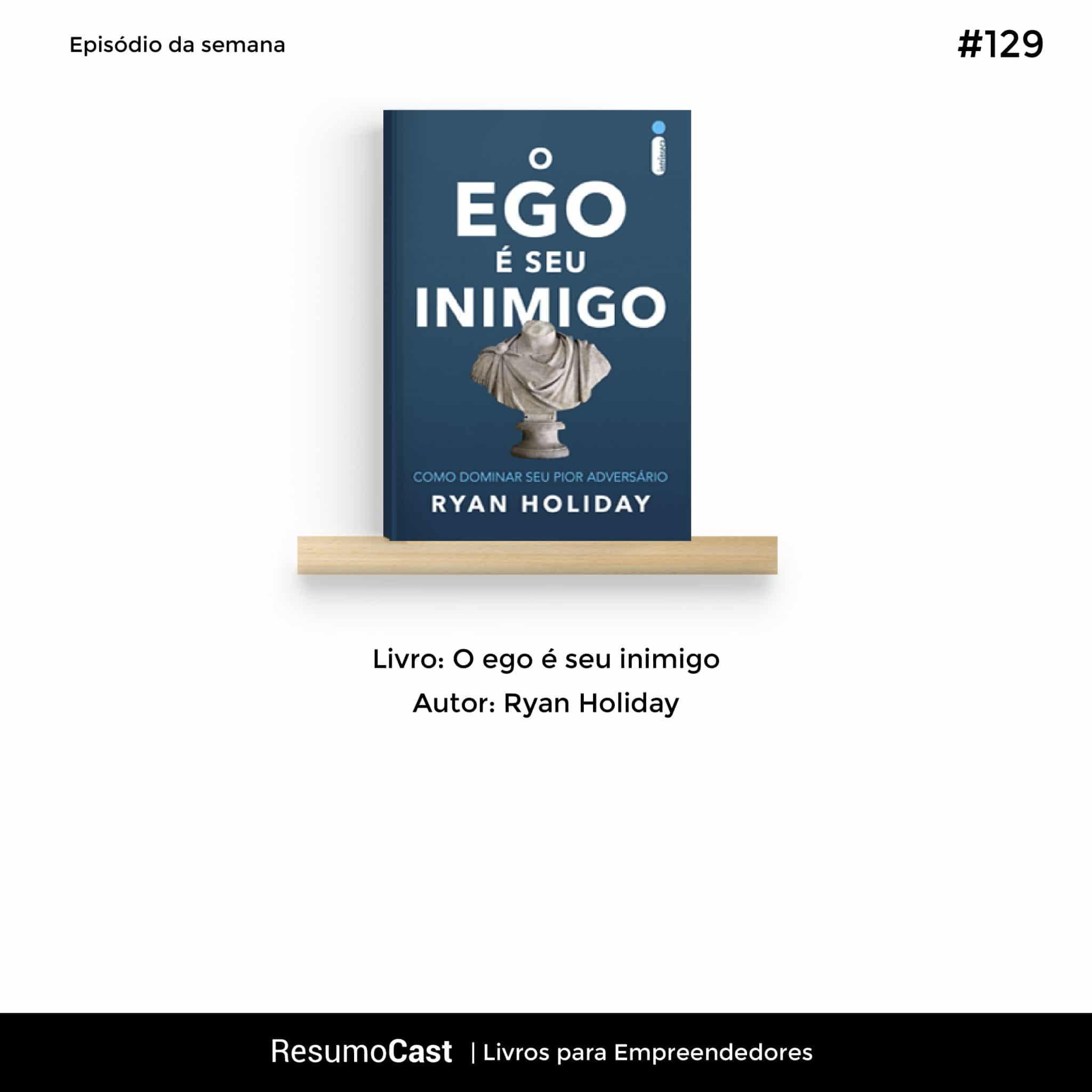 O Ego é seu Inimigo – Ryan Holiday | T1#129