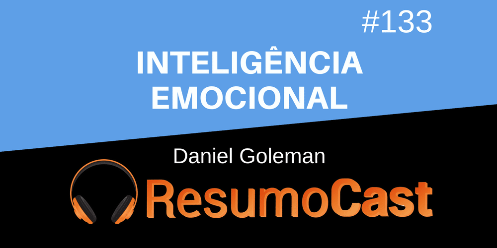 Inteligência Emocional – Daniel Goleman | T1#133