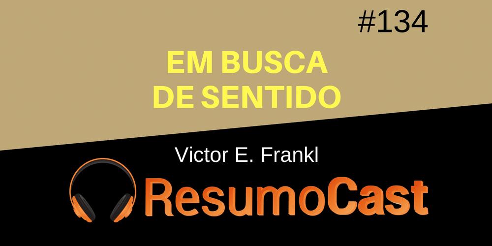 Em Busca de Sentido – Victor E. Frankl | T1#134