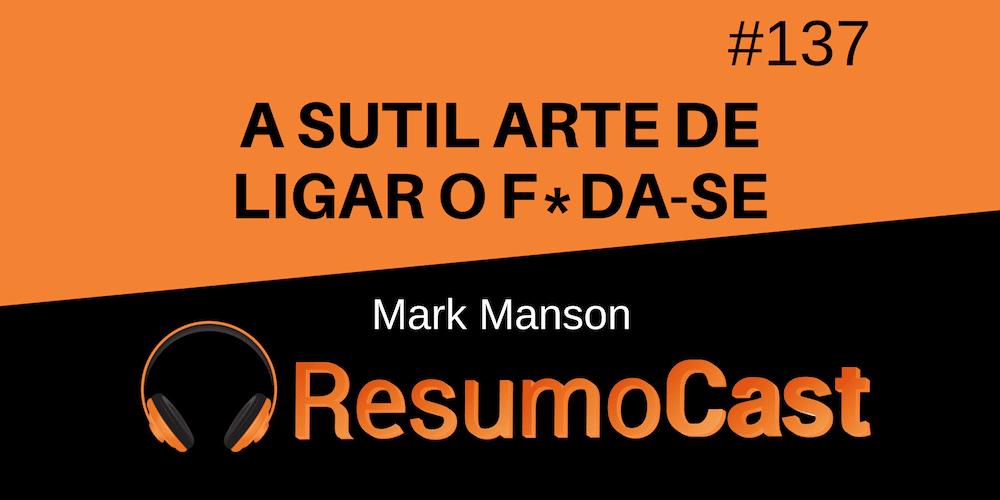 A Sutil Arte de Ligar o Foda-se – Mark Manson | T1#137
