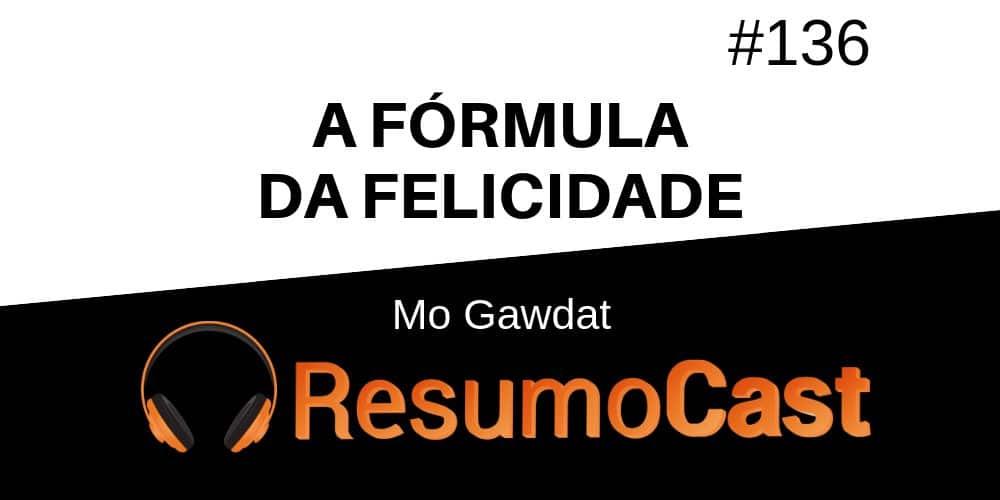 A Fórmula da Felicidade – Mo Gawdat | T1#136