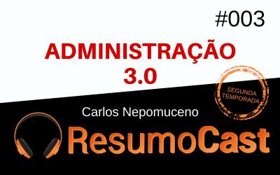 Administração 3.0 – Carlos Nepomuceno | T2#003