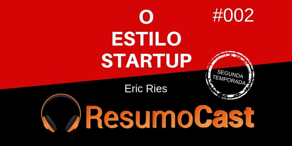 O Estilo Startup – Eric Ries | T2#002