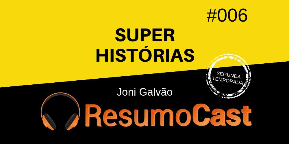 Super Histórias – Joni Galvão | T2#006