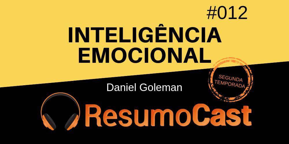Inteligência Emocional – Daniel Goleman | T2#012