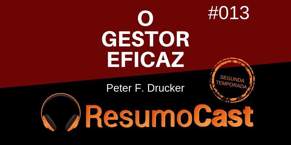 O Gestor Eficaz – Peter F. Drucker | T2#013