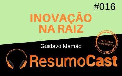 Inovação na Raiz – Gustavo Mamão | T2#016