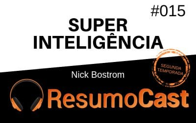 Superinteligência – Nick Bostrom | T2#015