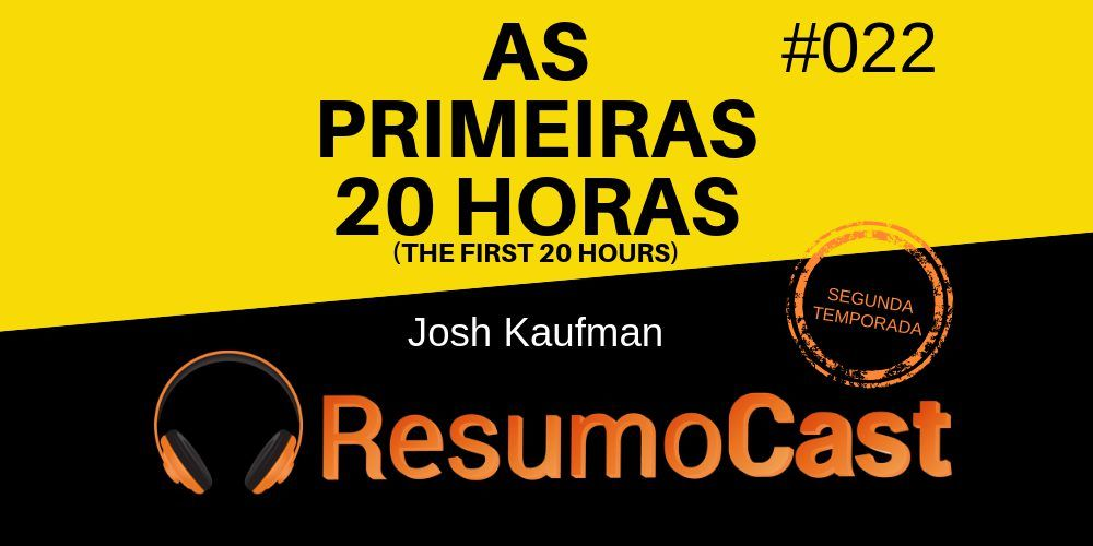 As Primeiras 20 Horas (The First 20 Hours) - Resumo do livro de Josh Kaufman