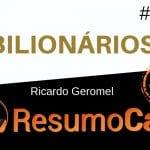 Bilionários - Ricardo Geromel - ResumoCast