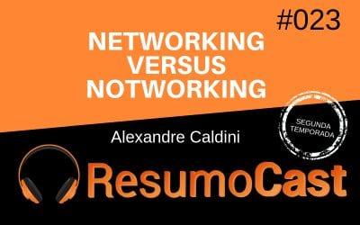 Networking Versus Notworking – Alexandre Caldini | T2#023
