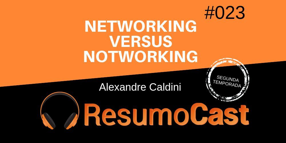 Networking Versus Notworking - Resumo do livro de Alexandre Caldini