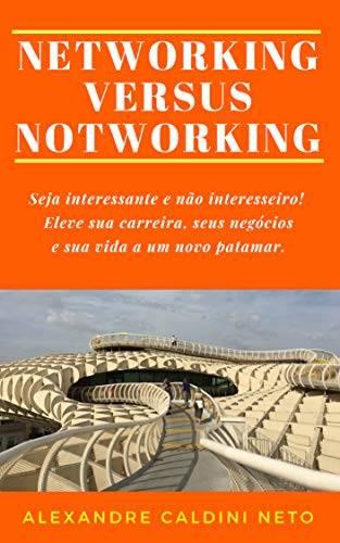 """Compre o livro """"Networking Versus Notworking"""", de Alexandre Caldini, na Amazon"""