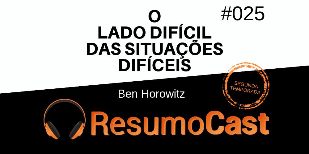 O Lado Difícil das Situações Difíceis – Ben Horowitz   T2#025