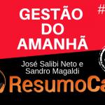 Gestão do Amanhã - José Salibi Neto e Sandro Magaldi   ResumoCast